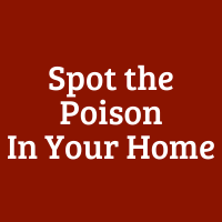 Spot the Poison in Your Home